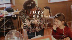 Toys, crea il tuo giocattolo @ Castello Quistini | Rovato | Lombardia | Italia