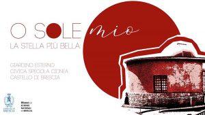 O Sole mio @ ingresso del Castello di Brescia
